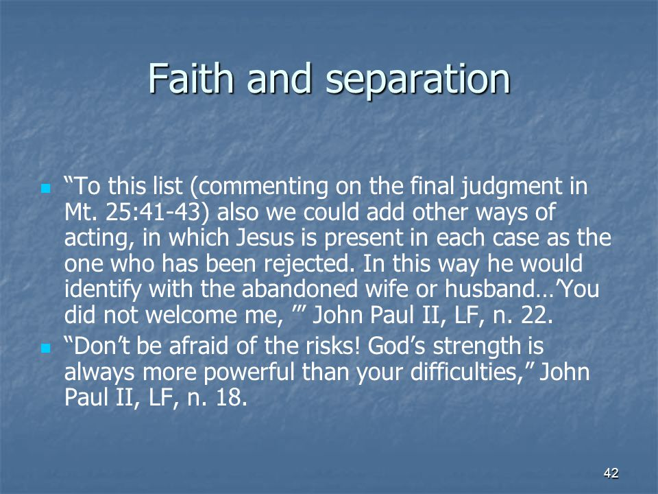 42 Faith and separation To this list (commenting on the final judgment in Mt.