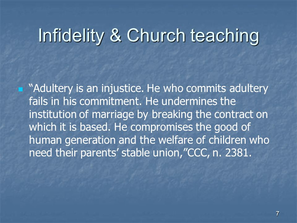 7 Infidelity & Church teaching Adultery is an injustice.