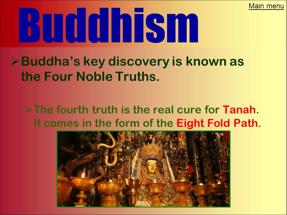 Main menu Buddhism  Buddha's key discovery is known as the Four Noble Truths.