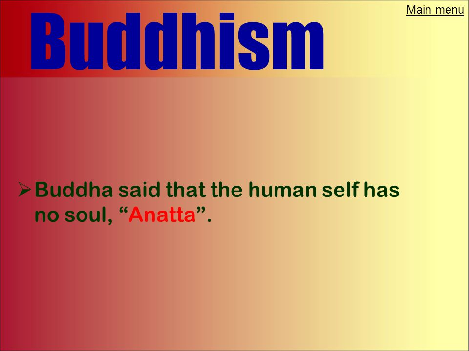 Main menu Buddhism  If you follow the Four Noble truths you could reach Nirvana.