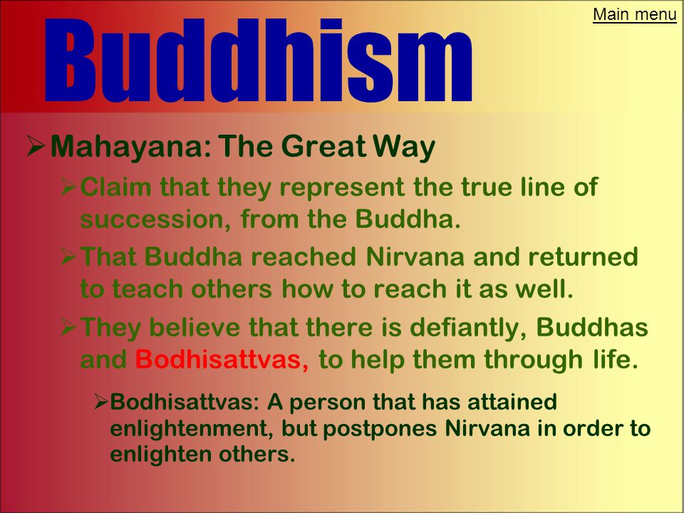 "Main menu Buddhism  Hinayana: The Little Way  The prime attribute is wisdom ""Bodhi"".  Sangha: Monasteries filled with spiritual dynamos where Thera"