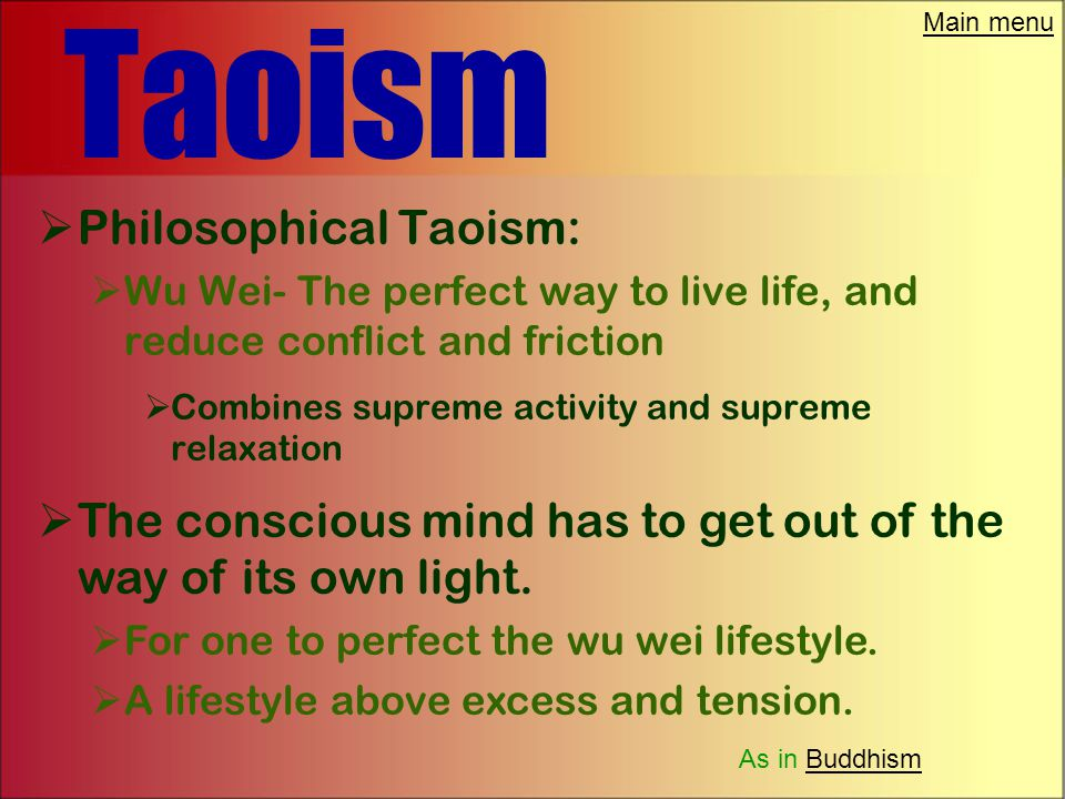 Main menu Taoism  Philosophical Taoism:  Is a reflective look at life  Relatively unorganized  Teaches what you should understand  You work on im
