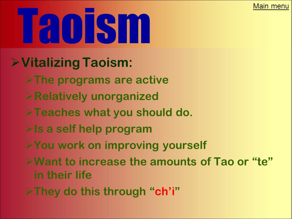 "Main menu Taoism  Religious Taoism:  Became a full fledge church  Its programs are active  ""The Taoist priesthood made cosmic life- power availabl"