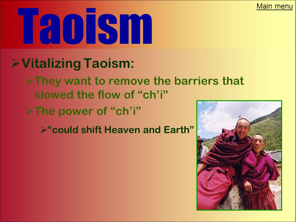 Main menu Taoism  Vitalizing Taoism:  The programs are active  Relatively unorganized  Teaches what you should do.  Is a self help program  You