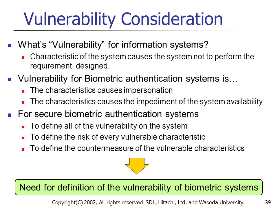 """Copyright(C) 2002, All rights reserved. SDL, Hitachi, Ltd. and Waseda University.39 Vulnerability Consideration What's """"Vulnerability"""" for information"""