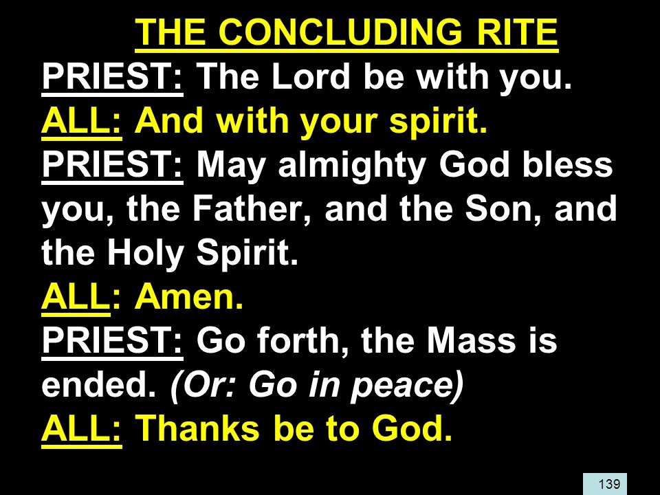 139 THE CONCLUDING RITE PRIEST: The Lord be with you.