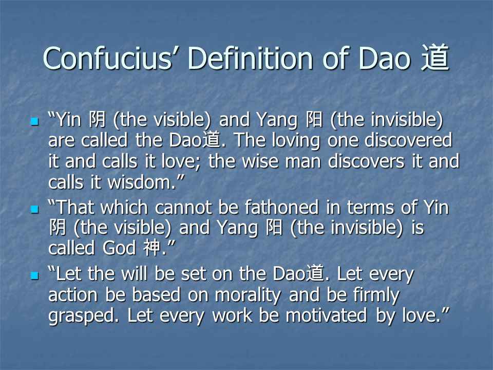 Confucius' Definition of Dao 道 Yin 阴 (the visible) and Yang 阳 (the invisible) are called the Dao 道.