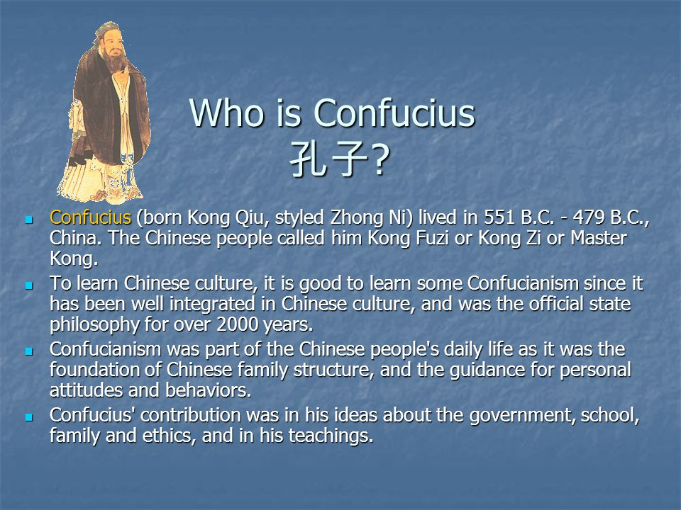 Who is Confucius 孔子 . Confucius (born Kong Qiu, styled Zhong Ni) lived in 551 B.C.