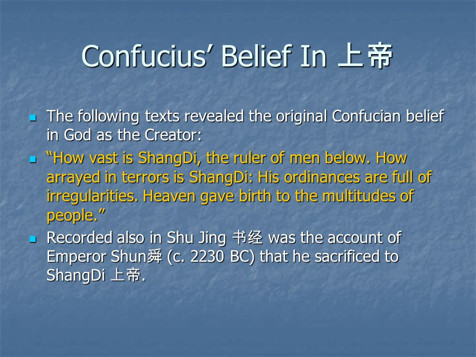 Confucius' Belief In 上帝 The following texts revealed the original Confucian belief in God as the Creator: The following texts revealed the original Confucian belief in God as the Creator: How vast is ShangDi, the ruler of men below.
