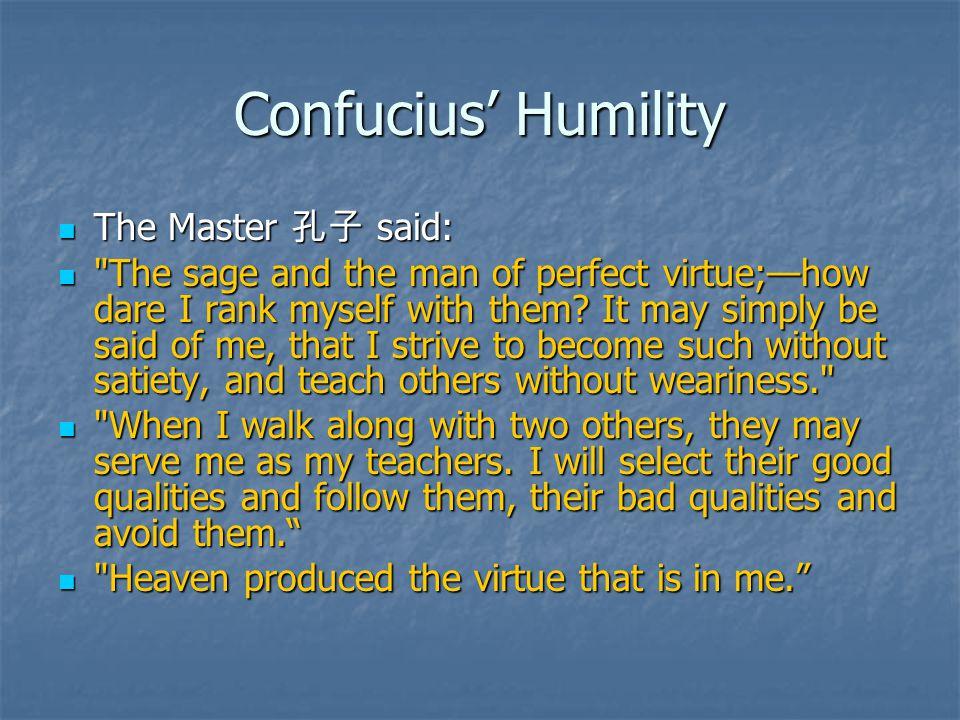 Confucius' Humility The Master 孔子 said: The Master 孔子 said: The sage and the man of perfect virtue;—how dare I rank myself with them.