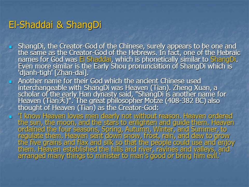 El-Shaddai & ShangDi ShangDi, the Creator-God of the Chinese, surely appears to be one and the same as the Creator-God of the Hebrews.