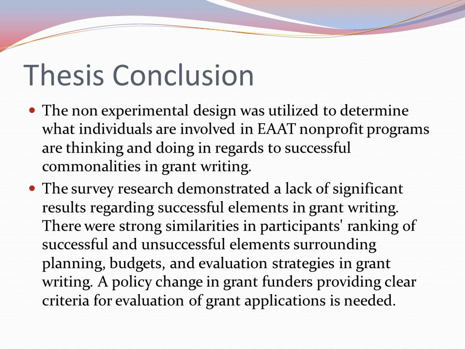 Thesis Conclusion The non experimental design was utilized to determine what individuals are involved in EAAT nonprofit programs are thinking and doin