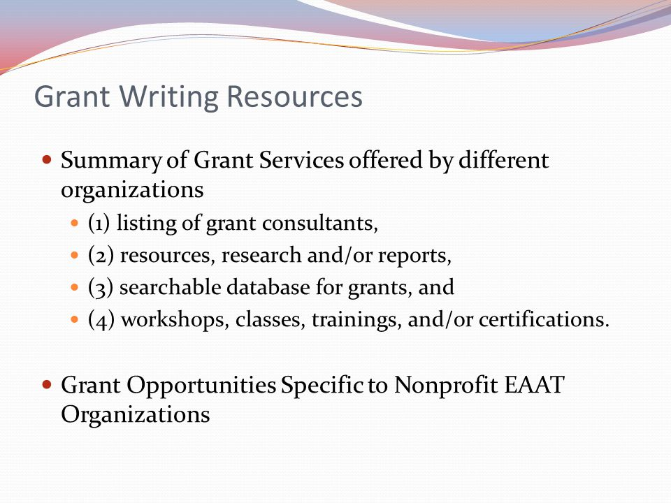 Grant Writing Resources Summary of Grant Services offered by different organizations (1) listing of grant consultants, (2) resources, research and/or