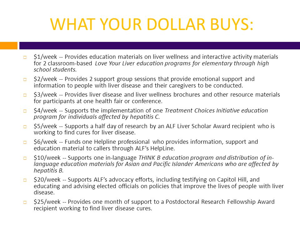 WHAT YOUR DOLLAR BUYS:  $1/week -- Provides education materials on liver wellness and interactive activity materials for 2 classroom-based Love Your
