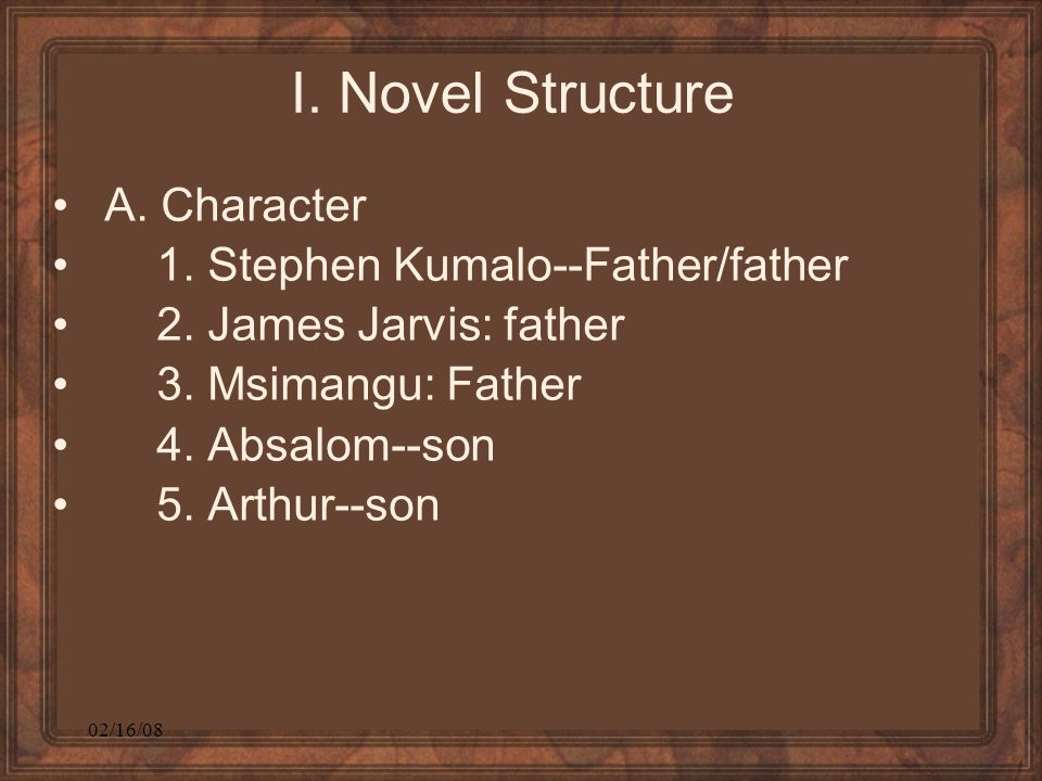 02/16/08 I. Novel Structure A. Character 1. Stephen Kumalo--Father/father 2.