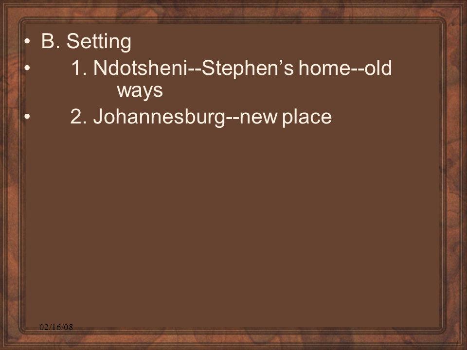 02/16/08 B. Setting 1. Ndotsheni--Stephen's home--old ways 2. Johannesburg--new place