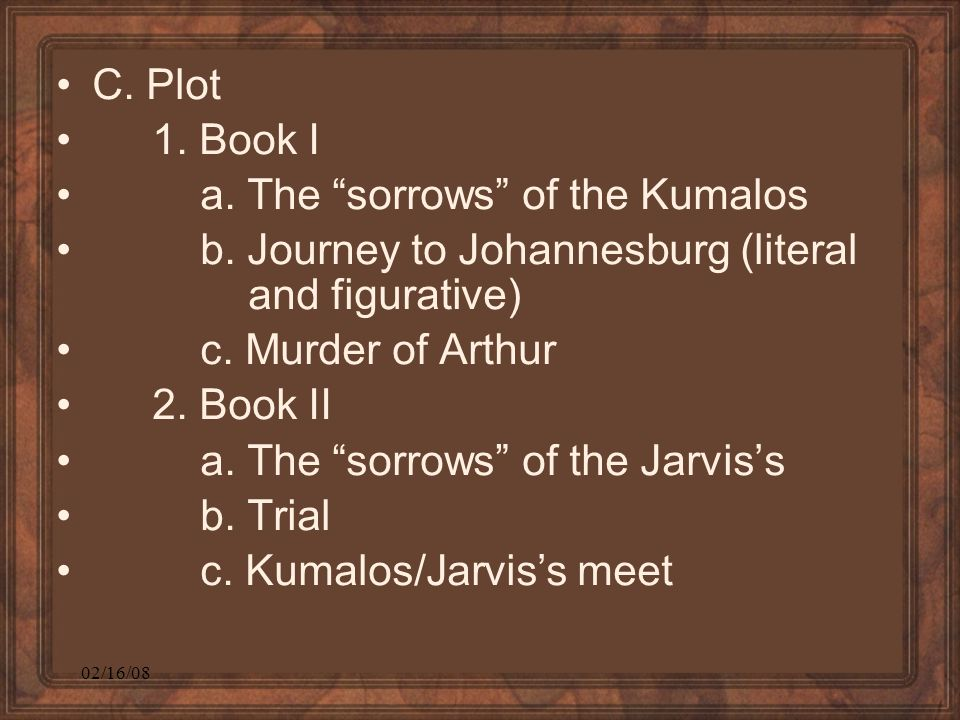 02/16/08 C. Plot 1. Book I a. The sorrows of the Kumalos b.