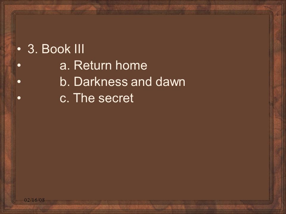 02/16/08 3. Book III a. Return home b. Darkness and dawn c. The secret