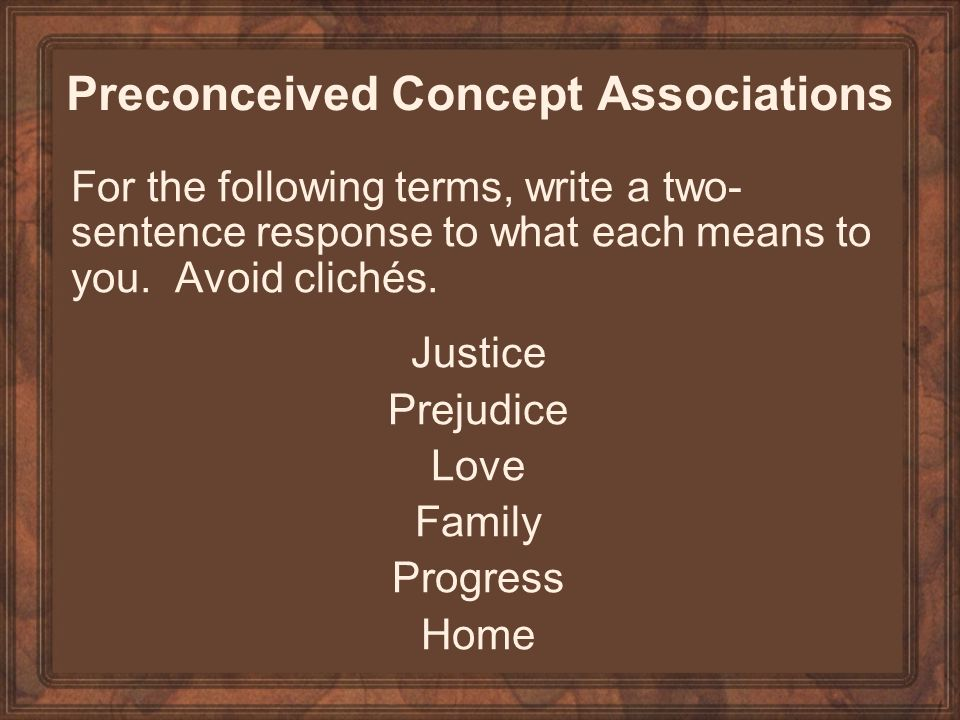 Preconceived Concept Associations For the following terms, write a two- sentence response to what each means to you.