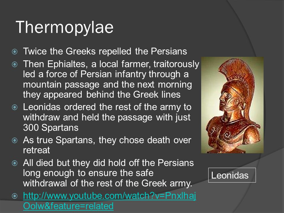 Thermopylae  Twice the Greeks repelled the Persians  Then Ephialtes, a local farmer, traitorously led a force of Persian infantry through a mountain