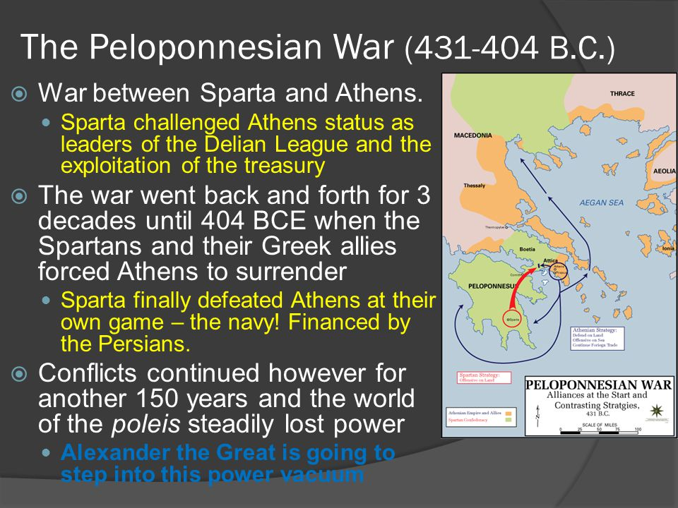 The Peloponnesian War (431-404 B.C.)  War between Sparta and Athens. Sparta challenged Athens status as leaders of the Delian League and the exploita