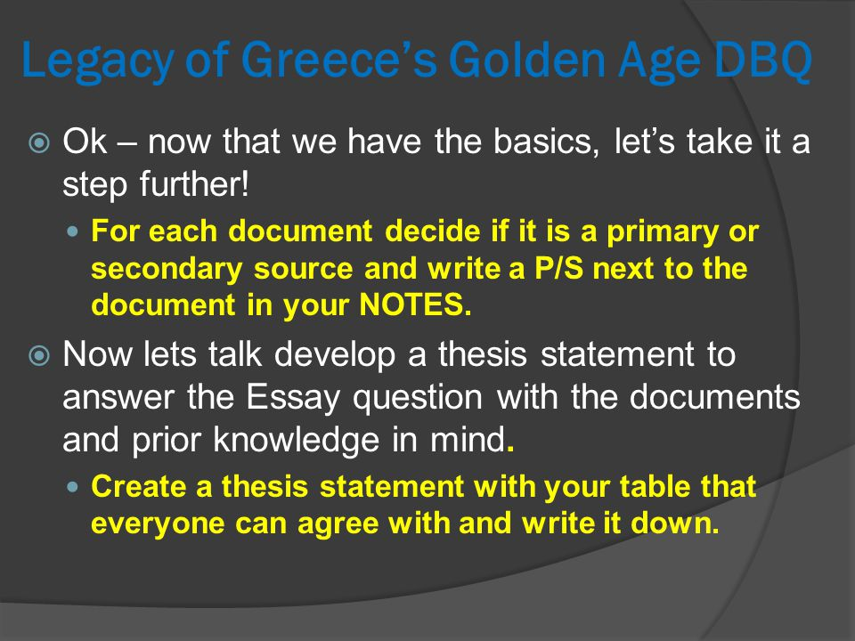 Legacy of Greece's Golden Age DBQ  Ok – now that we have the basics, let's take it a step further! For each document decide if it is a primary or sec