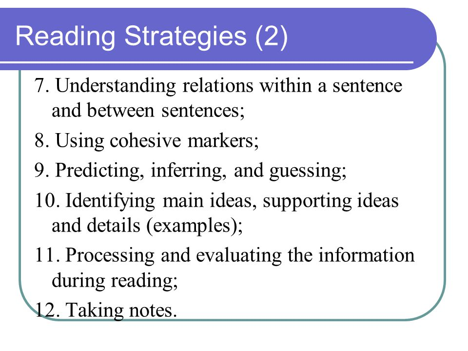 Reading Strategies (2) 7. Understanding relations within a sentence and between sentences; 8.