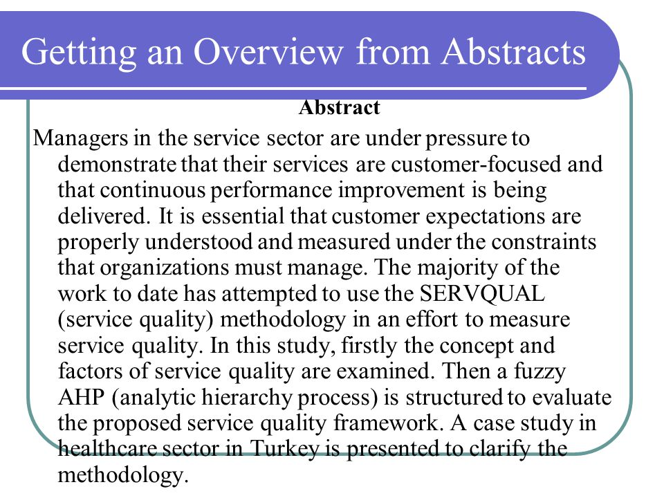 Getting an Overview from Abstracts Abstract Managers in the service sector are under pressure to demonstrate that their services are customer-focused and that continuous performance improvement is being delivered.