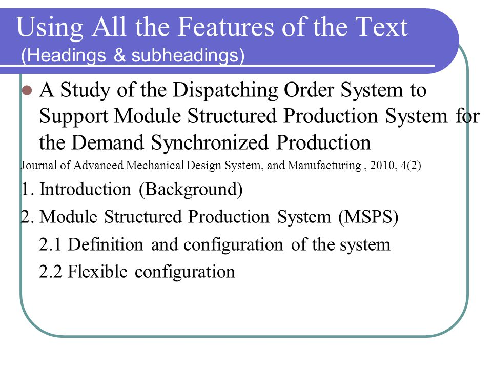 Using All the Features of the Text (Headings & subheadings) A Study of the Dispatching Order System to Support Module Structured Production System for the Demand Synchronized Production Journal of Advanced Mechanical Design System, and Manufacturing, 2010, 4(2) 1.