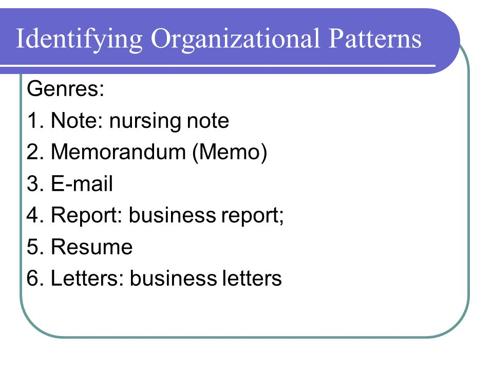 Identifying Organizational Patterns Genres: 1. Note: nursing note 2.