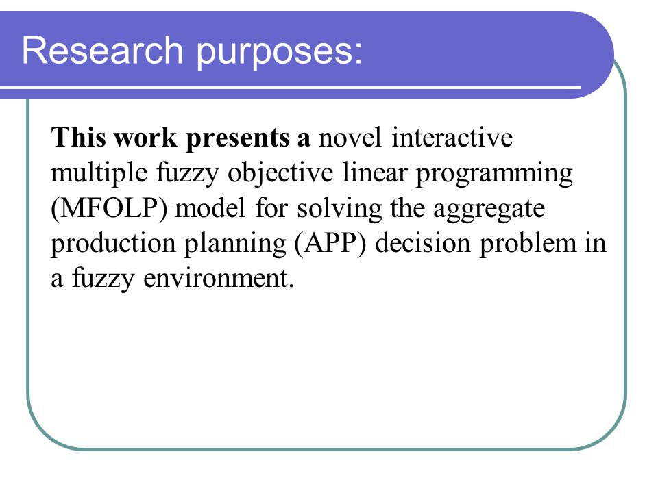 Research purposes: This work presents a novel interactive multiple fuzzy objective linear programming (MFOLP) model for solving the aggregate production planning (APP) decision problem in a fuzzy environment.