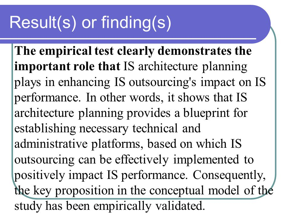 Result(s) or finding(s) The empirical test clearly demonstrates the important role that IS architecture planning plays in enhancing IS outsourcing s impact on IS performance.