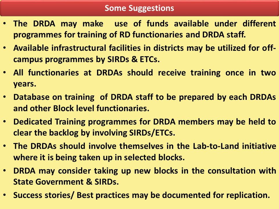 Some Suggestions The DRDA may make use of funds available under different programmes for training of RD functionaries and DRDA staff.