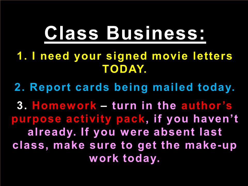 Class Business: 1. I need your signed movie letters TODAY.