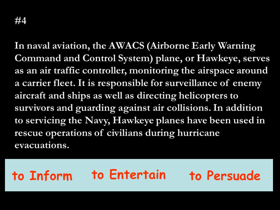 to Inform to Entertain to Persuade #4 In naval aviation, the AWACS (Airborne Early Warning Command and Control System) plane, or Hawkeye, serves as an