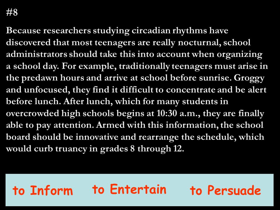#8 Because researchers studying circadian rhythms have discovered that most teenagers are really nocturnal, school administrators should take this into account when organizing a school day.