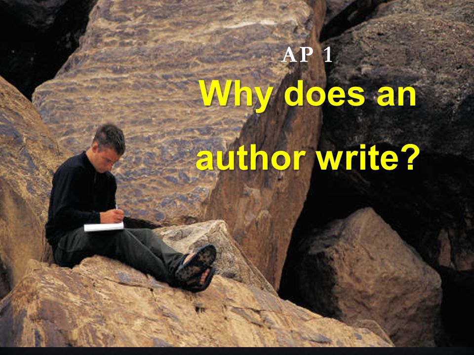 AP 1 Why does an author write