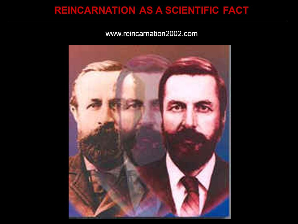 www.reincarnation2002.com REINCARNATION AS A SCIENTIFIC FACT