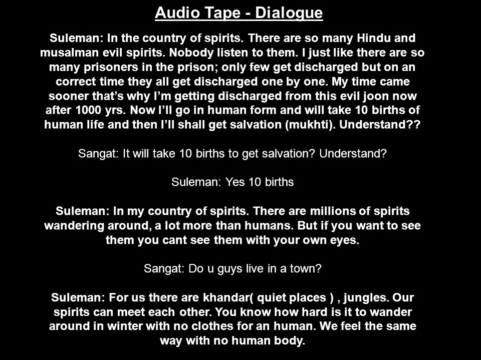 Audio Tape - Dialogue Suleman: In the country of spirits. There are so many Hindu and musalman evil spirits. Nobody listen to them. I just like there