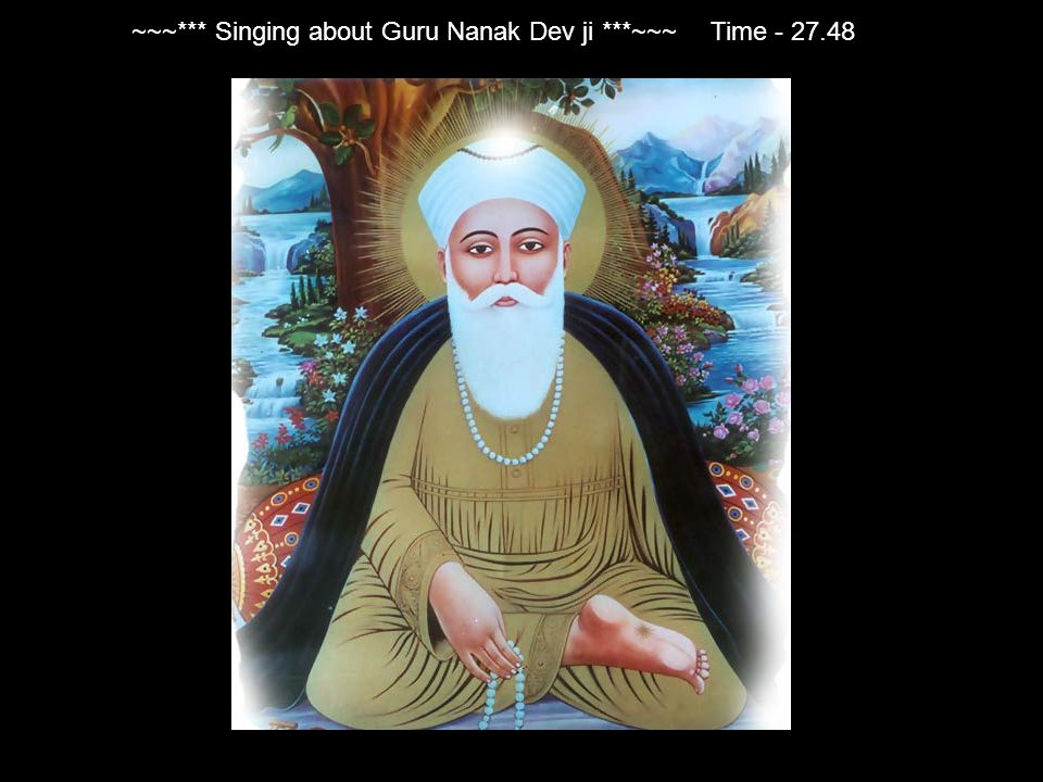 ~~~*** Singing about Guru Nanak Dev ji ***~~~Time - 27.48