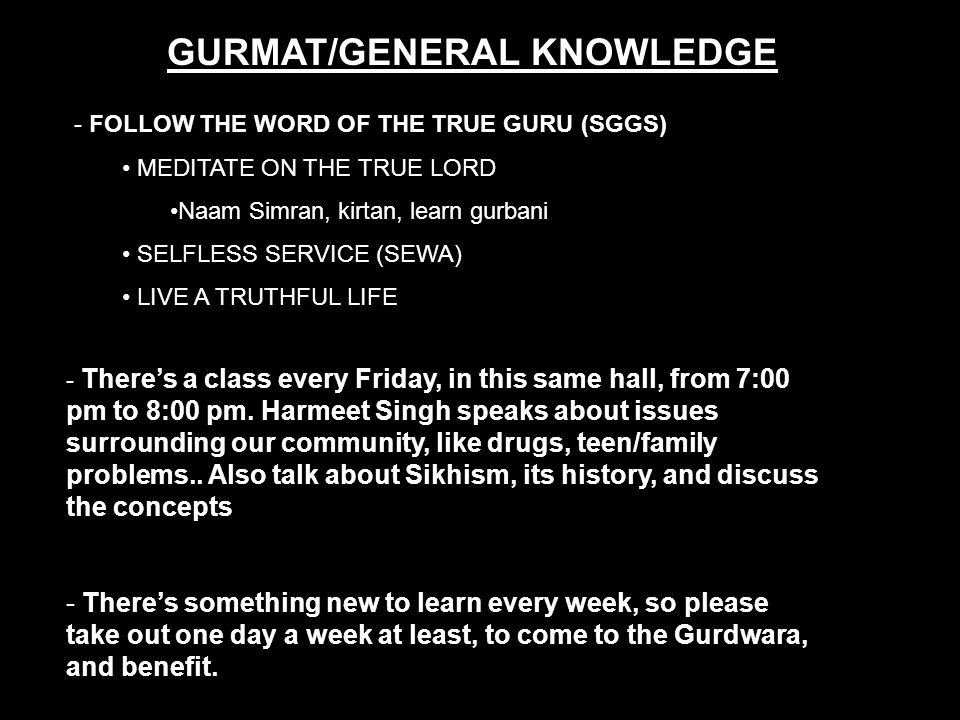 GURMAT/GENERAL KNOWLEDGE - FOLLOW THE WORD OF THE TRUE GURU (SGGS) MEDITATE ON THE TRUE LORD Naam Simran, kirtan, learn gurbani SELFLESS SERVICE (SEWA