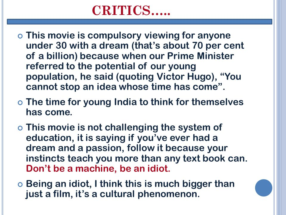 CRITICS….. This movie is compulsory viewing for anyone under 30 with a dream (that's about 70 per cent of a billion) because when our Prime Minister r