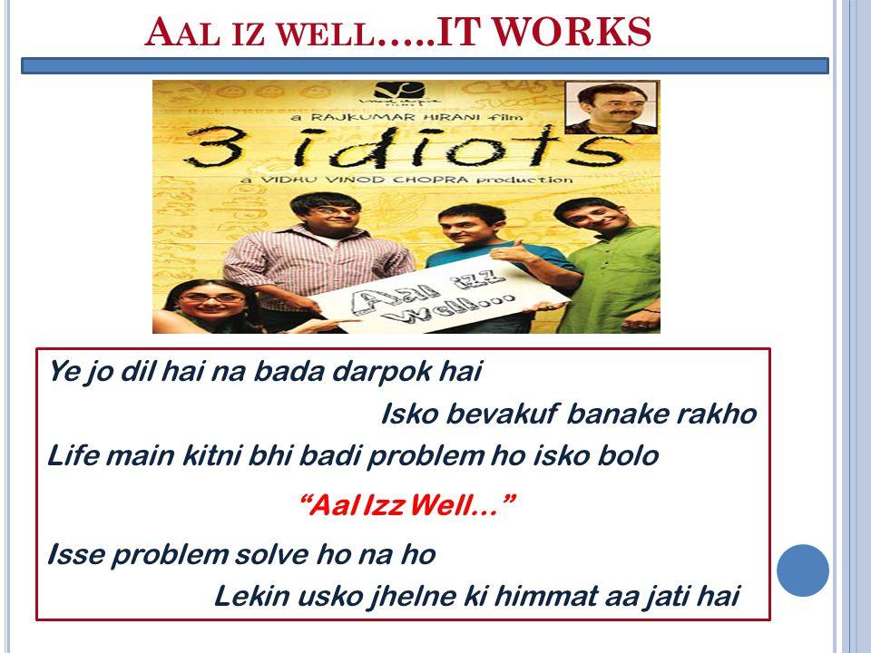 "A AL IZ WELL …..IT WORKS Ye jo dil hai na bada darpok hai Isko bevakuf banake rakho Life main kitni bhi badi problem ho isko bolo ""Aal Izz Well…"" Isse"