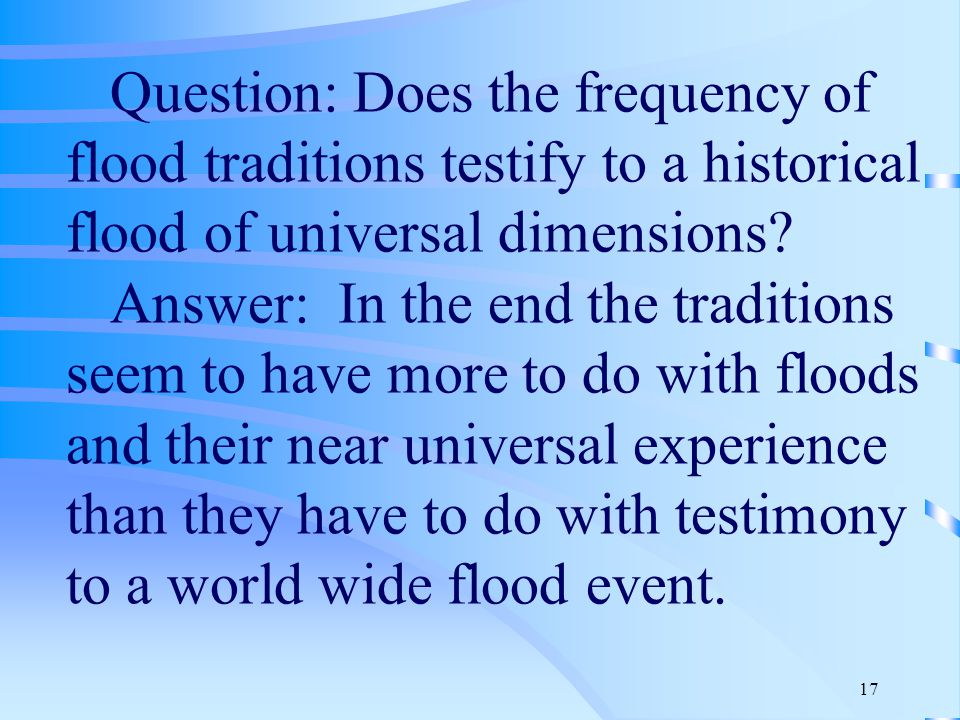 17 Question: Does the frequency of flood traditions testify to a historical flood of universal dimensions.
