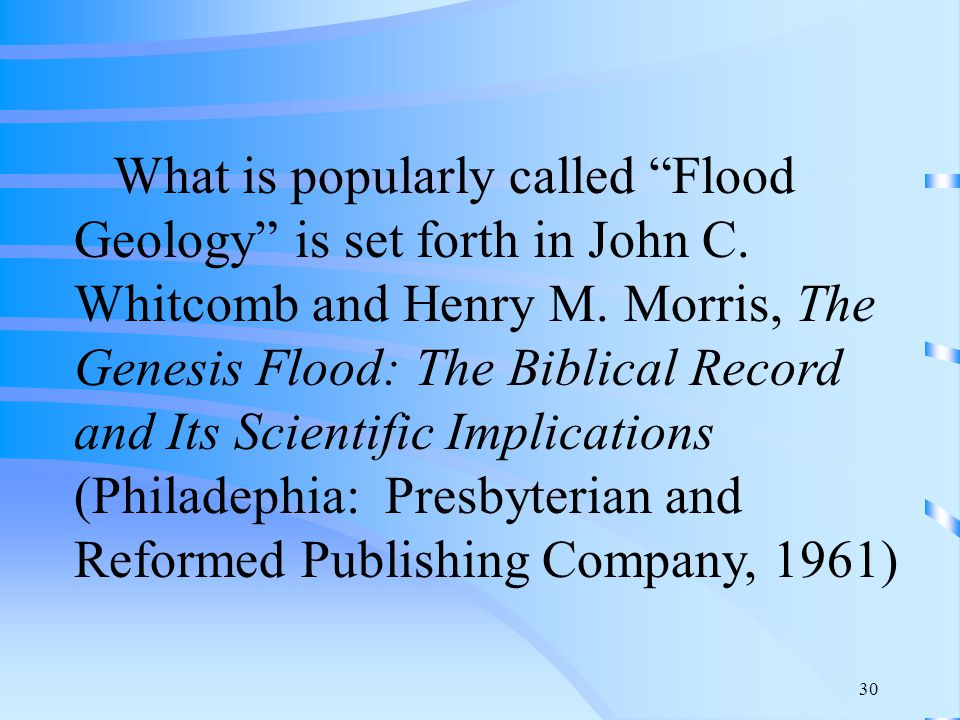 30 What is popularly called Flood Geology is set forth in John C.