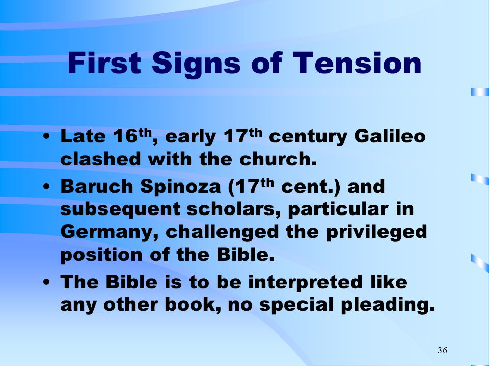 36 First Signs of Tension Late 16 th, early 17 th century Galileo clashed with the church.