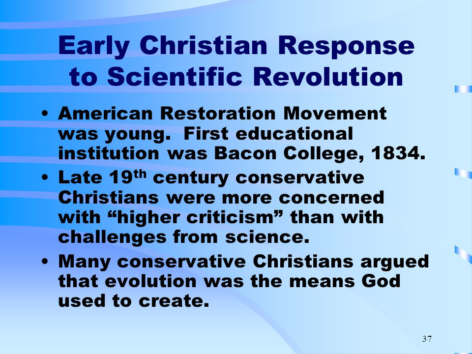 37 Early Christian Response to Scientific Revolution American Restoration Movement was young.