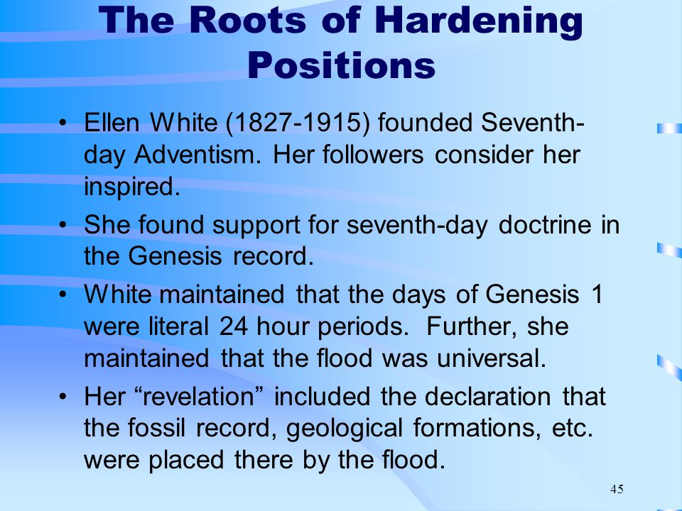 45 The Roots of Hardening Positions Ellen White (1827-1915) founded Seventh- day Adventism.