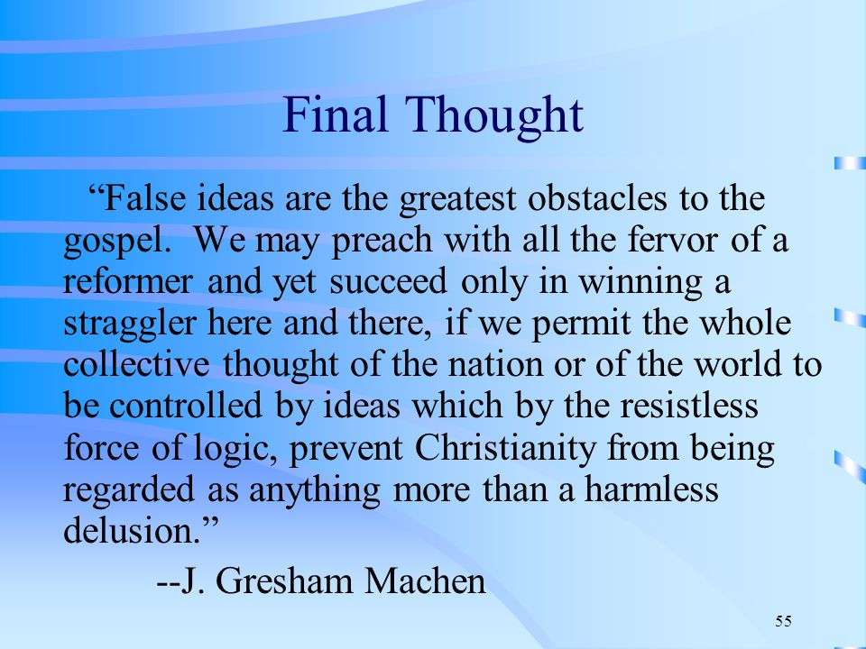 55 Final Thought False ideas are the greatest obstacles to the gospel.