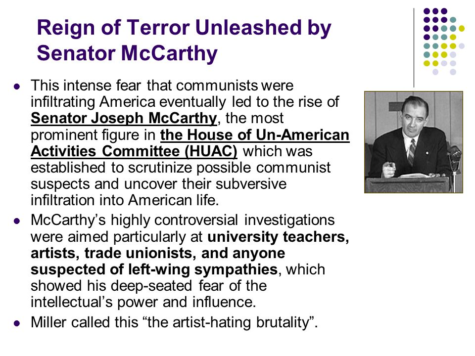 Fear and Hysteria: A Demand for Ideological Purity HUAC asked the accused to confess, and prove their innocence by naming others.